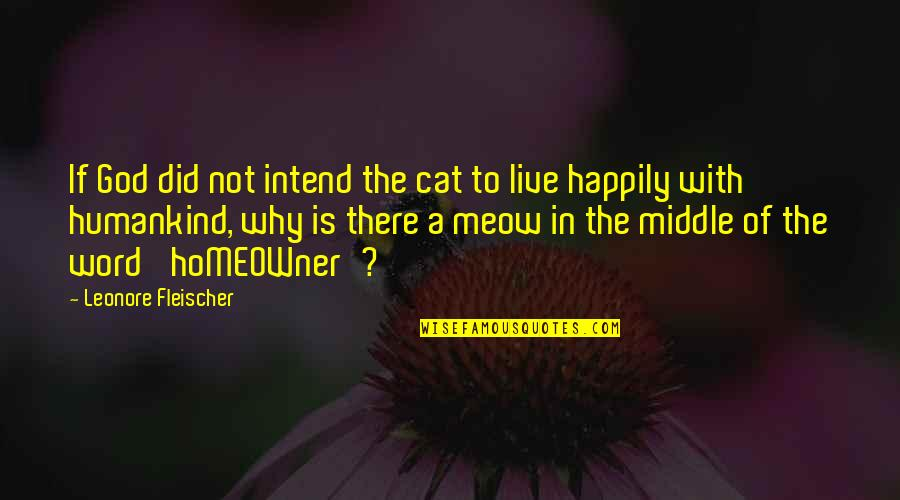 To Live Happily Quotes By Leonore Fleischer: If God did not intend the cat to