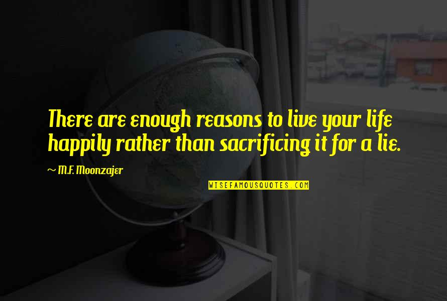 To Live Happily Quotes By M.F. Moonzajer: There are enough reasons to live your life