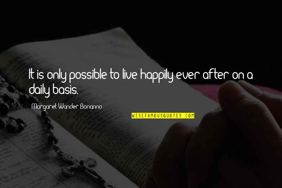 To Live Happily Quotes By Margaret Wander Bonanno: It is only possible to live happily ever