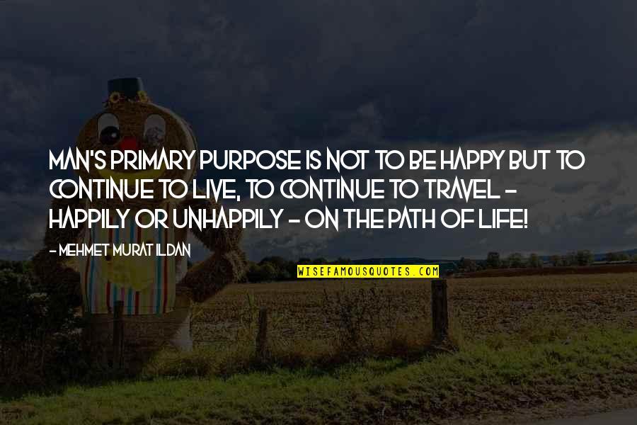 To Live Happily Quotes By Mehmet Murat Ildan: Man's primary purpose is not to be happy