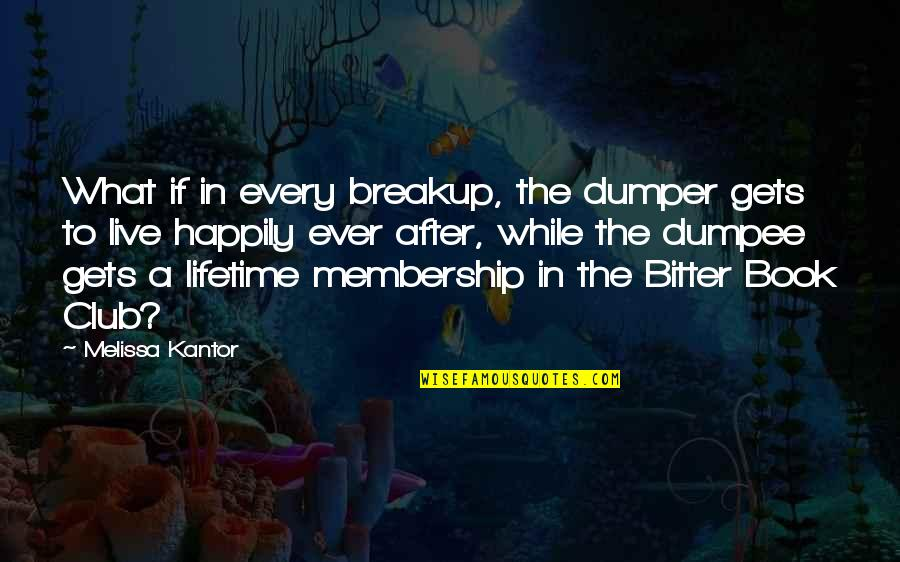 To Live Happily Quotes By Melissa Kantor: What if in every breakup, the dumper gets