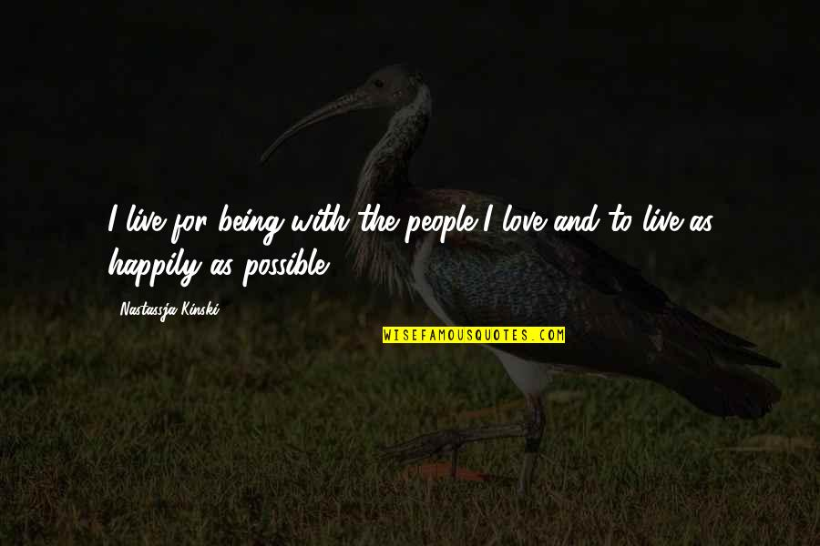 To Live Happily Quotes By Nastassja Kinski: I live for being with the people I