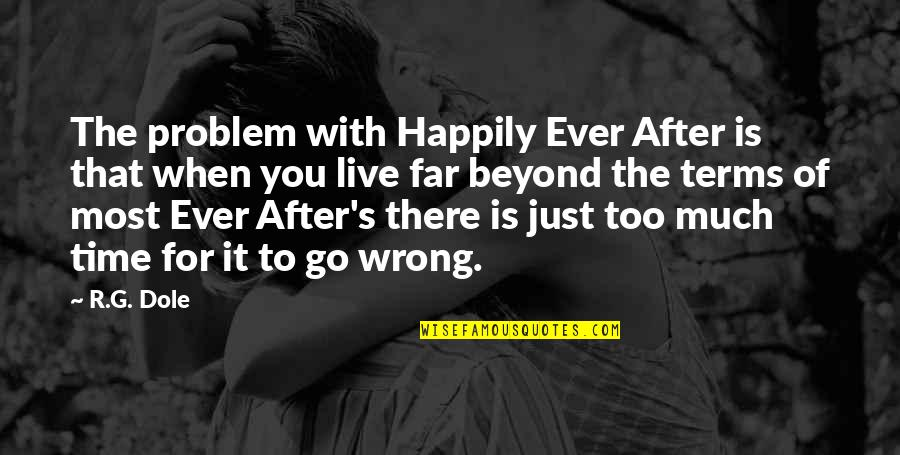 To Live Happily Quotes By R.G. Dole: The problem with Happily Ever After is that