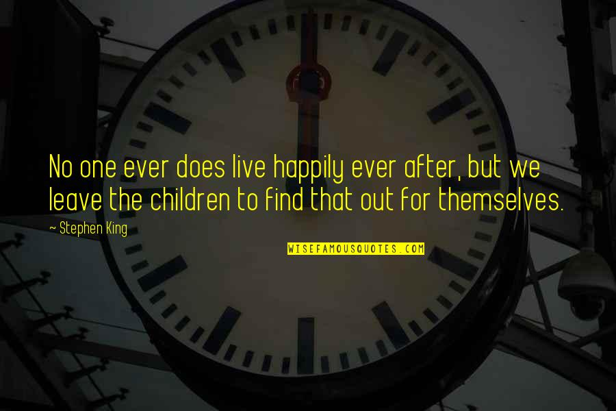 To Live Happily Quotes By Stephen King: No one ever does live happily ever after,