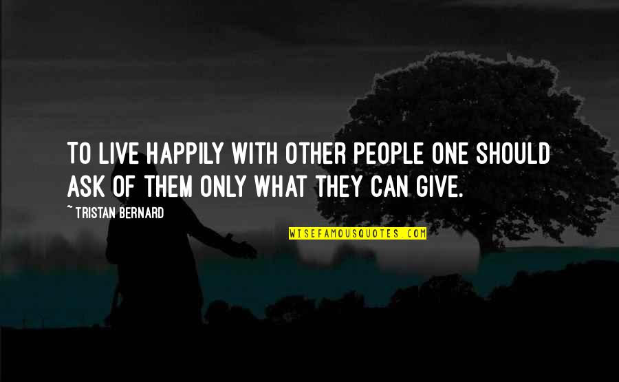 To Live Happily Quotes By Tristan Bernard: To live happily with other people one should