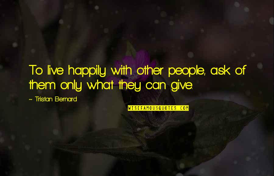 To Live Happily Quotes By Tristan Bernard: To live happily with other people, ask of