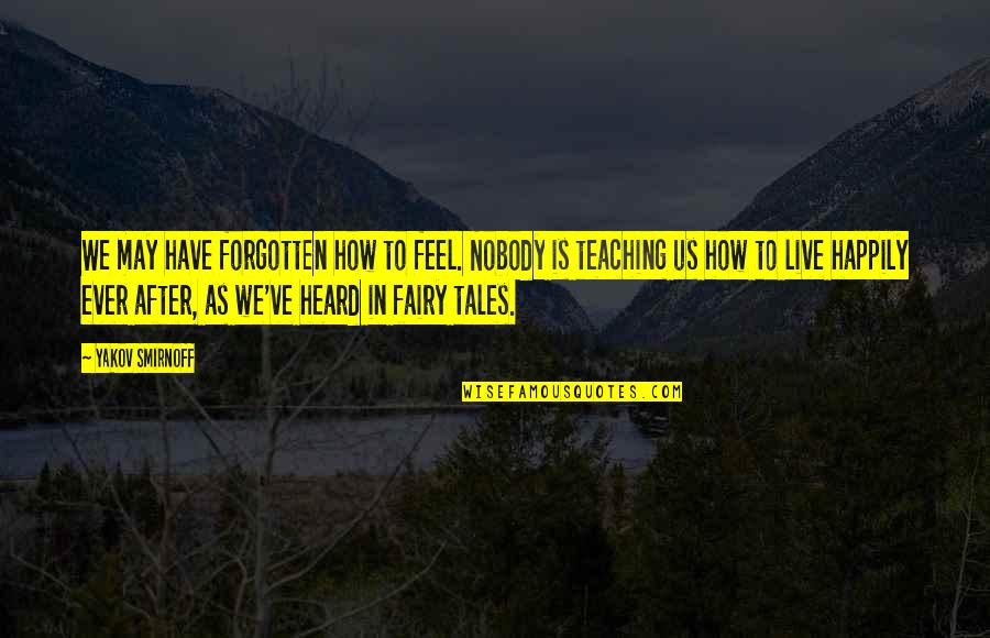 To Live Happily Quotes By Yakov Smirnoff: We may have forgotten how to feel. Nobody