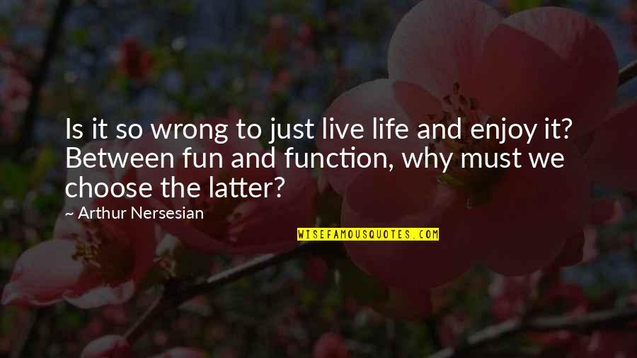 To Live Life Quotes By Arthur Nersesian: Is it so wrong to just live life