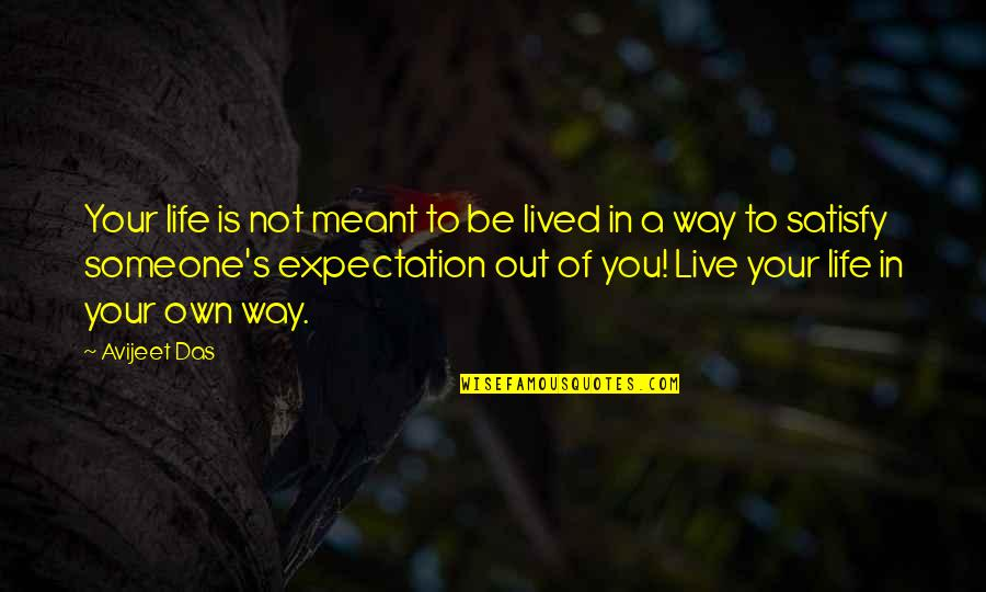 To Live Life Quotes By Avijeet Das: Your life is not meant to be lived