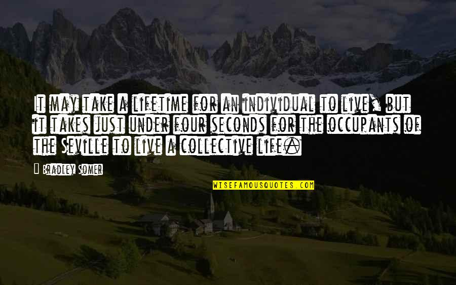 To Live Life Quotes By Bradley Somer: It may take a lifetime for an individual
