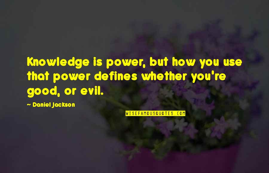 To Live Life Quotes By Daniel Jackson: Knowledge is power, but how you use that