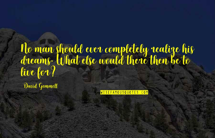 To Live Life Quotes By David Gemmell: No man should ever completely realize his dreams.