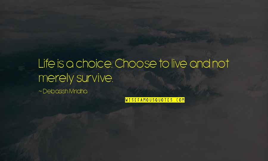 To Live Life Quotes By Debasish Mridha: Life is a choice. Choose to live and