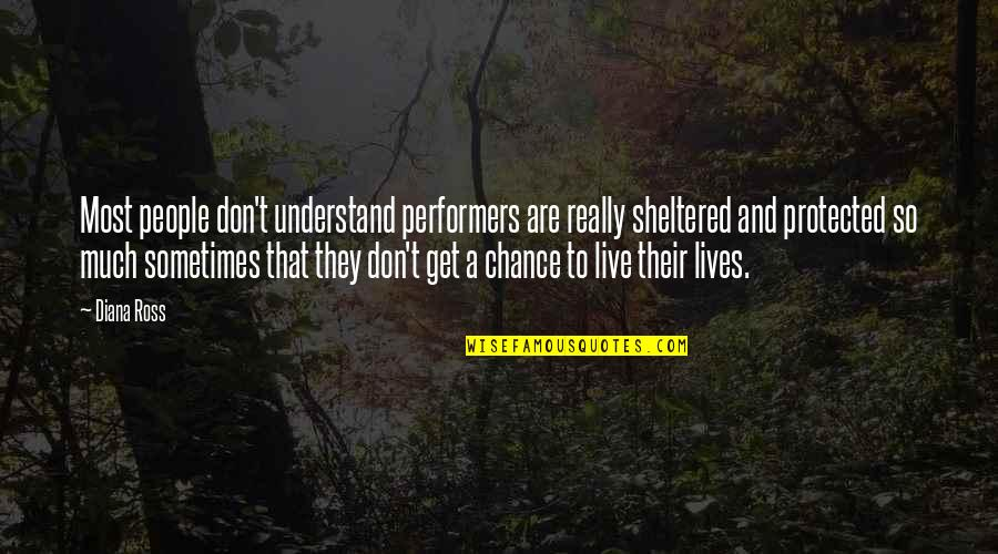 To Live Life Quotes By Diana Ross: Most people don't understand performers are really sheltered