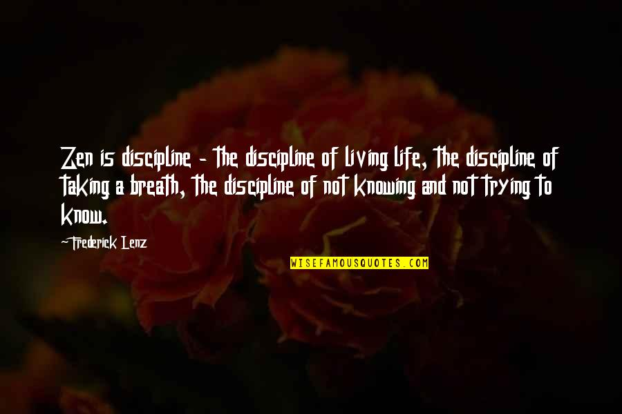 To Live Life Quotes By Frederick Lenz: Zen is discipline - the discipline of living