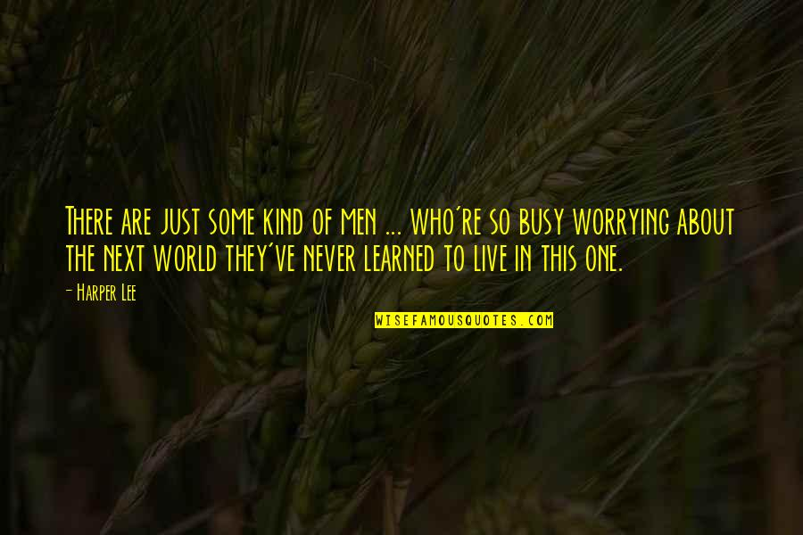 To Live Life Quotes By Harper Lee: There are just some kind of men ...