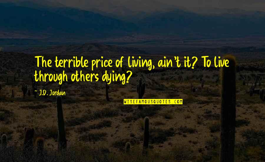 To Live Life Quotes By J.D. Jordan: The terrible price of living, ain't it? To