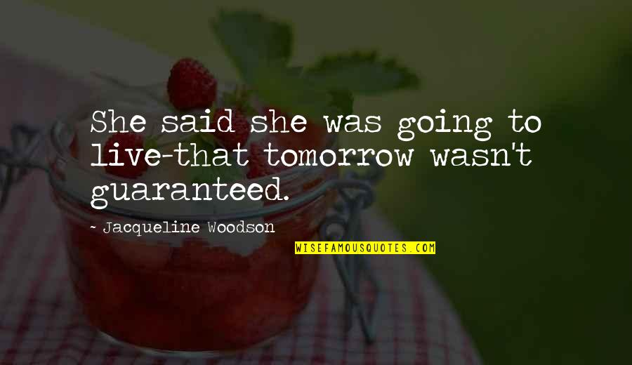 To Live Life Quotes By Jacqueline Woodson: She said she was going to live-that tomorrow