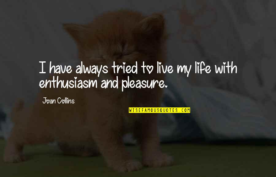To Live Life Quotes By Joan Collins: I have always tried to live my life