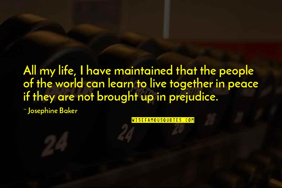 To Live Life Quotes By Josephine Baker: All my life, I have maintained that the