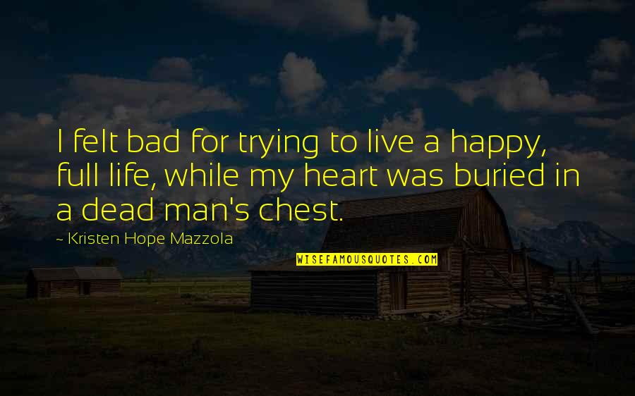 To Live Life Quotes By Kristen Hope Mazzola: I felt bad for trying to live a