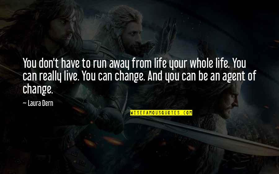 To Live Life Quotes By Laura Dern: You don't have to run away from life