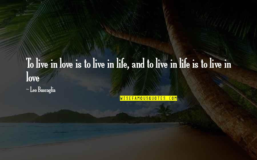 To Live Life Quotes By Leo Buscaglia: To live in love is to live in