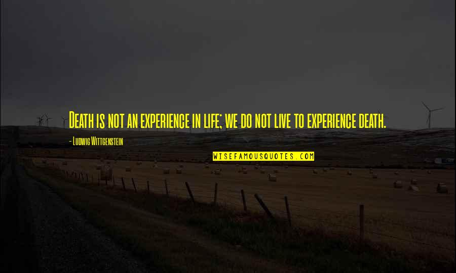 To Live Life Quotes By Ludwig Wittgenstein: Death is not an experience in life; we