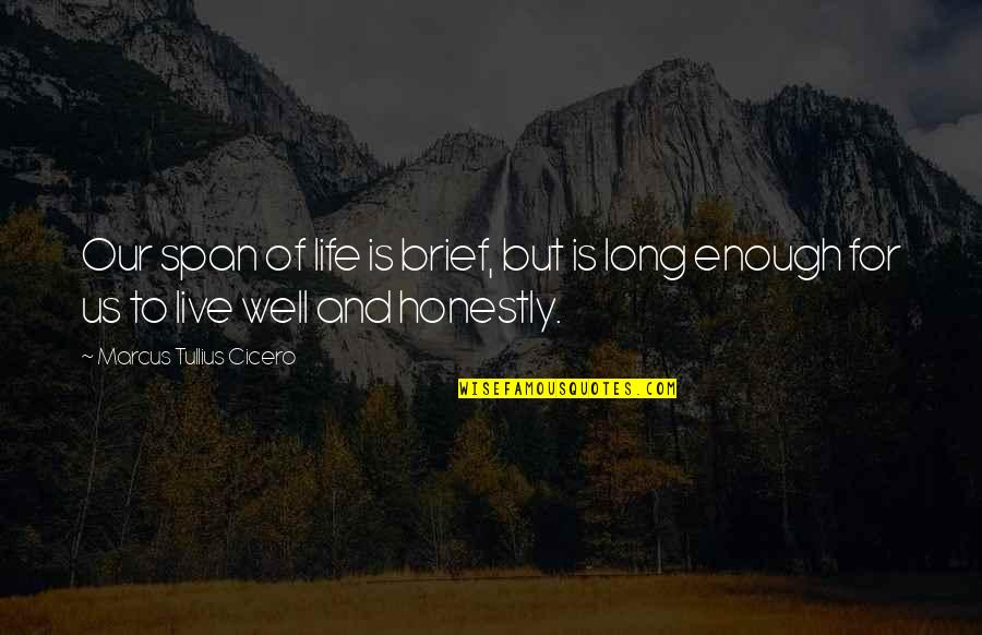 To Live Life Quotes By Marcus Tullius Cicero: Our span of life is brief, but is