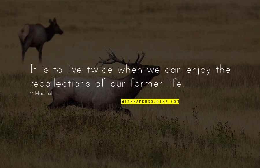To Live Life Quotes By Martial: It is to live twice when we can