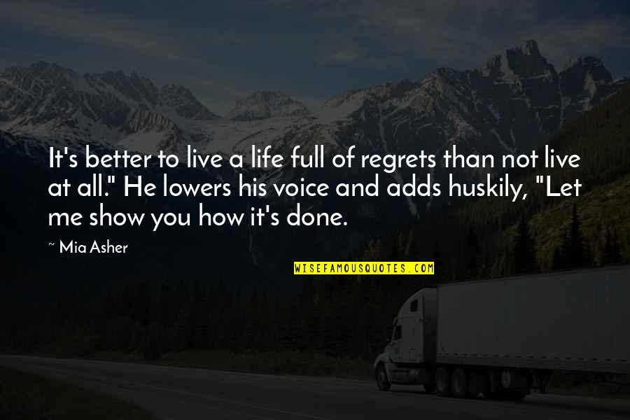 To Live Life Quotes By Mia Asher: It's better to live a life full of