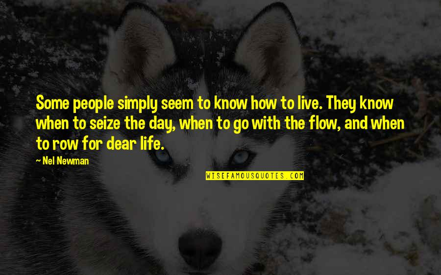 To Live Life Quotes By Nel Newman: Some people simply seem to know how to
