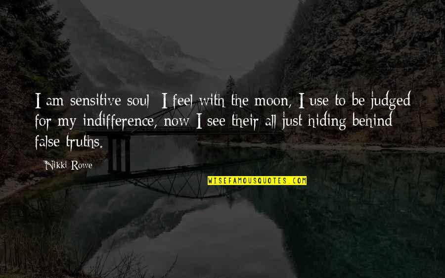 To Live Life Quotes By Nikki Rowe: I am sensitive soul; I feel with the