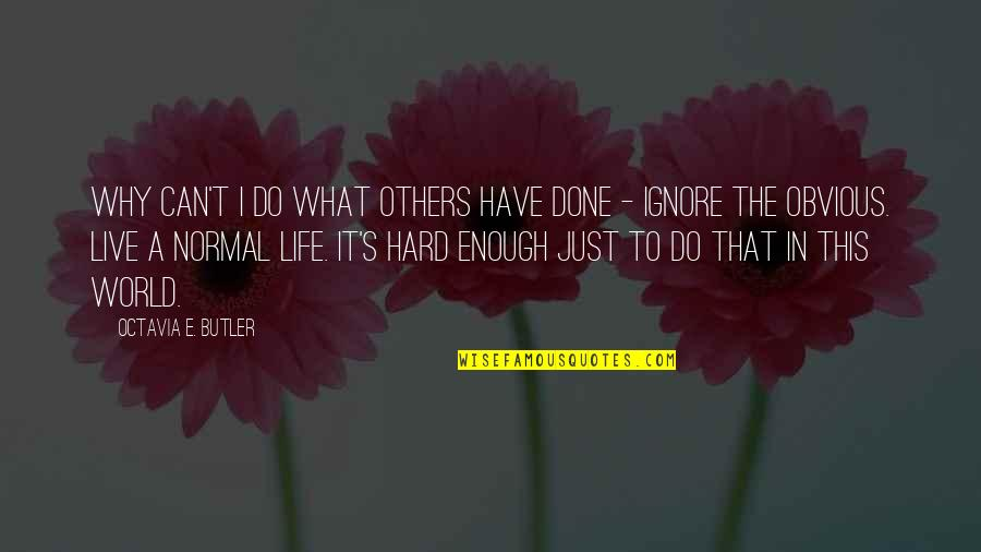 To Live Life Quotes By Octavia E. Butler: why can't I do what others have done