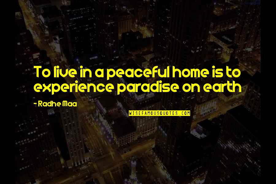 To Live Life Quotes By Radhe Maa: To live in a peaceful home is to