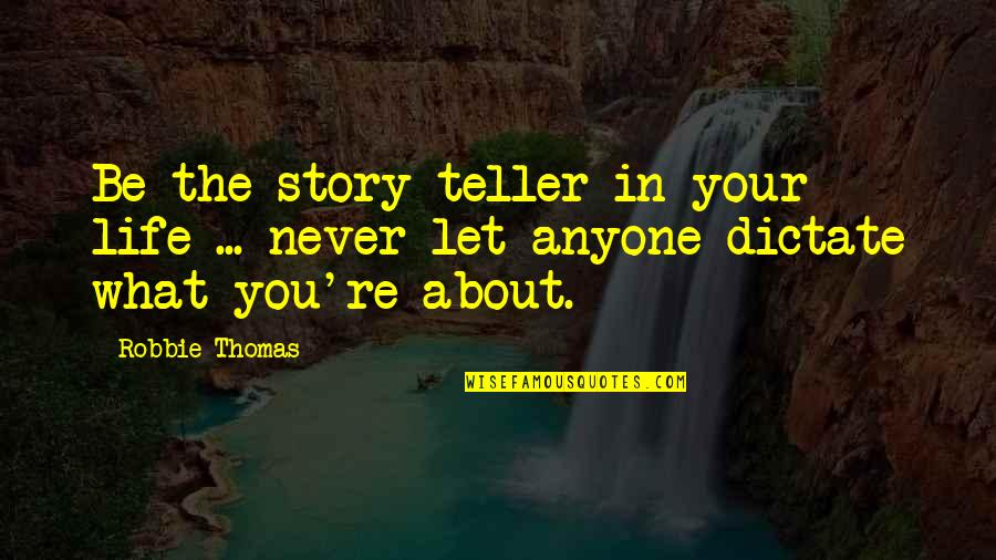 To Live Life Quotes By Robbie Thomas: Be the story teller in your life ...