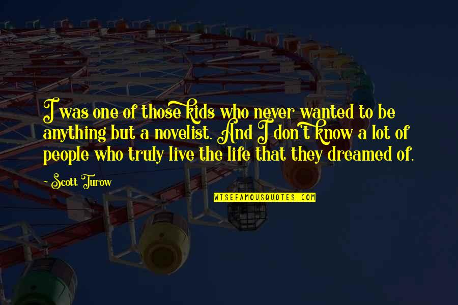 To Live Life Quotes By Scott Turow: I was one of those kids who never