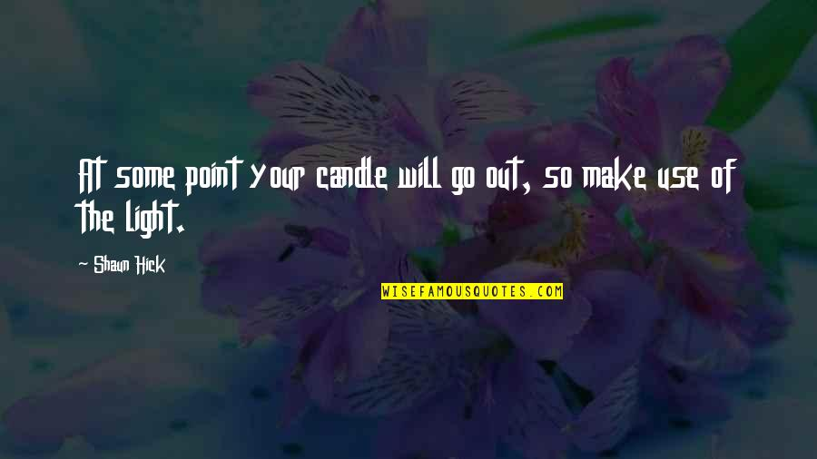 To Live Life Quotes By Shaun Hick: At some point your candle will go out,