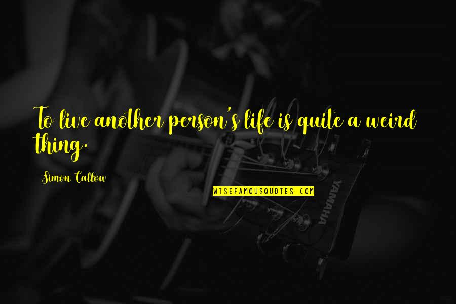 To Live Life Quotes By Simon Callow: To live another person's life is quite a