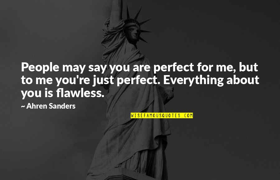 To Me You Re Perfect Quotes By Ahren Sanders: People may say you are perfect for me,
