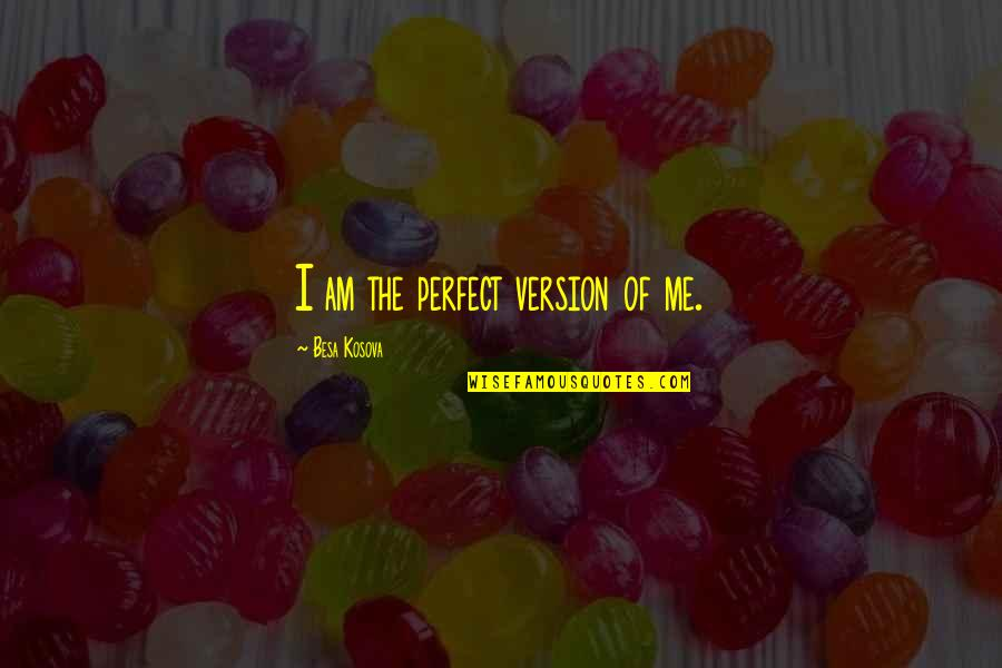 To Me You Re Perfect Quotes By Besa Kosova: I am the perfect version of me.
