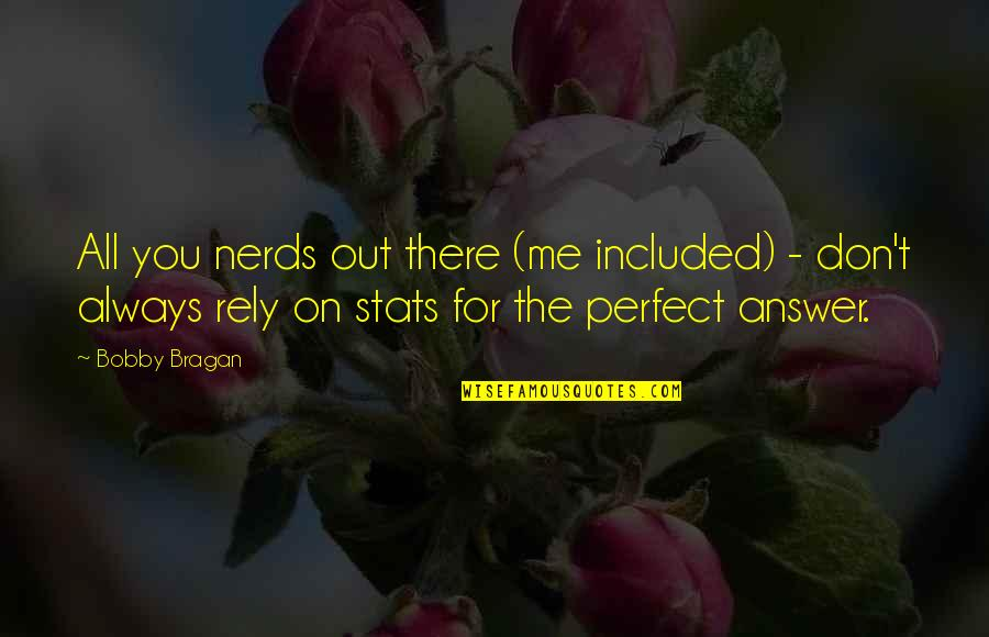 To Me You Re Perfect Quotes By Bobby Bragan: All you nerds out there (me included) -