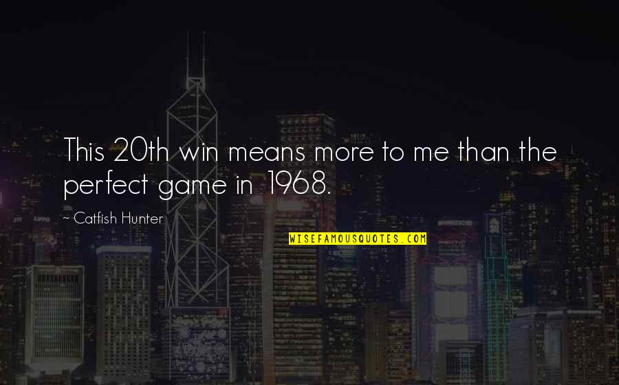 To Me You Re Perfect Quotes By Catfish Hunter: This 20th win means more to me than