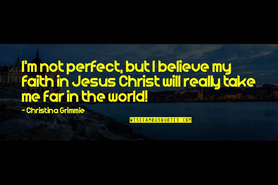 To Me You Re Perfect Quotes By Christina Grimmie: I'm not perfect, but I believe my faith
