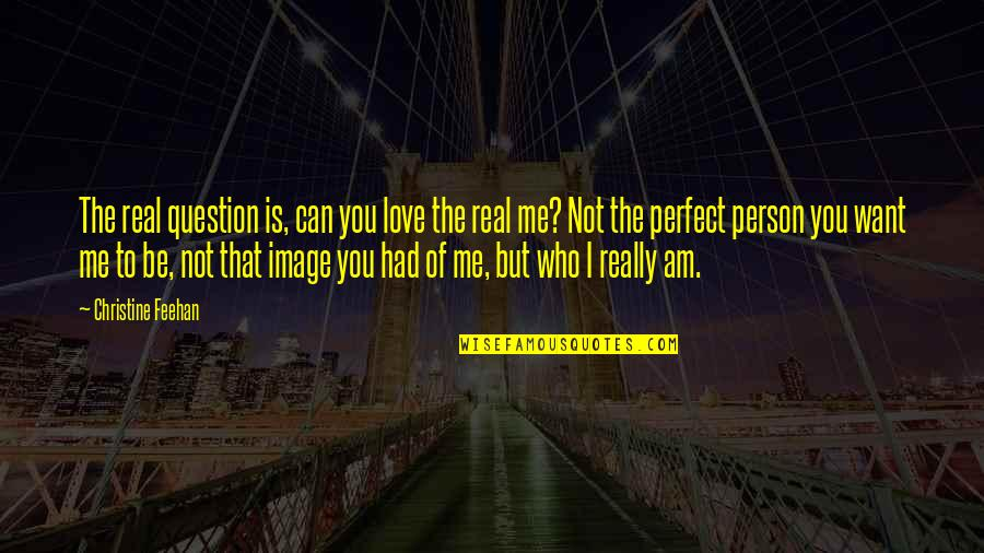To Me You Re Perfect Quotes By Christine Feehan: The real question is, can you love the