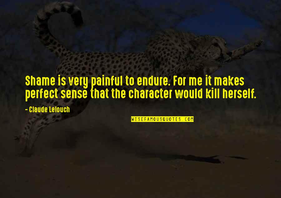To Me You Re Perfect Quotes By Claude Lelouch: Shame is very painful to endure. For me