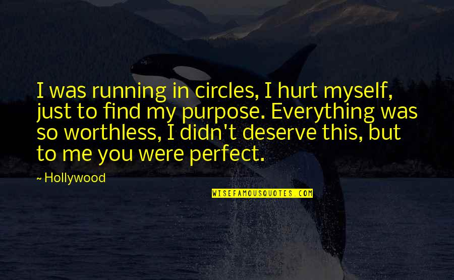To Me You Re Perfect Quotes By Hollywood: I was running in circles, I hurt myself,