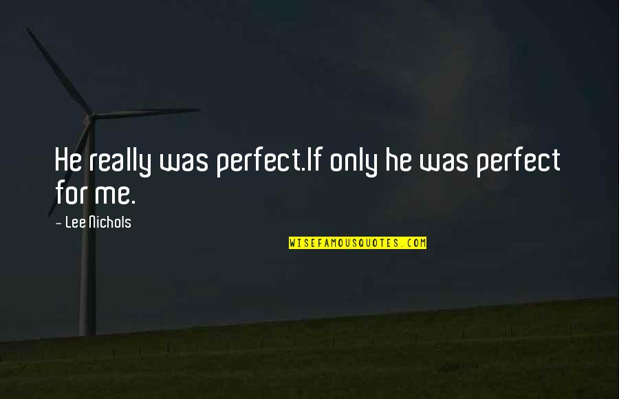 To Me You Re Perfect Quotes By Lee Nichols: He really was perfect.If only he was perfect