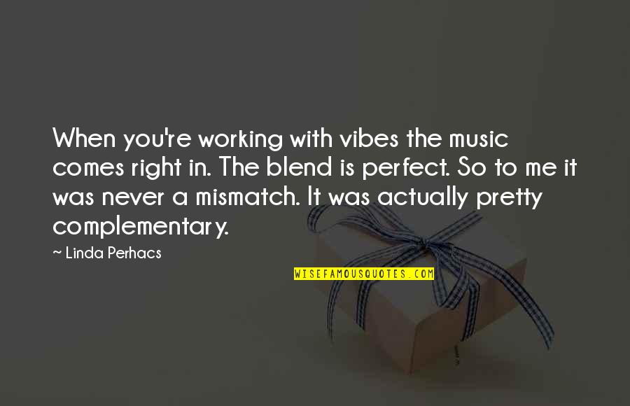 To Me You Re Perfect Quotes By Linda Perhacs: When you're working with vibes the music comes
