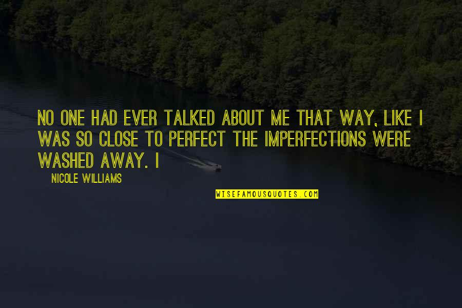 To Me You Re Perfect Quotes By Nicole Williams: No one had ever talked about me that